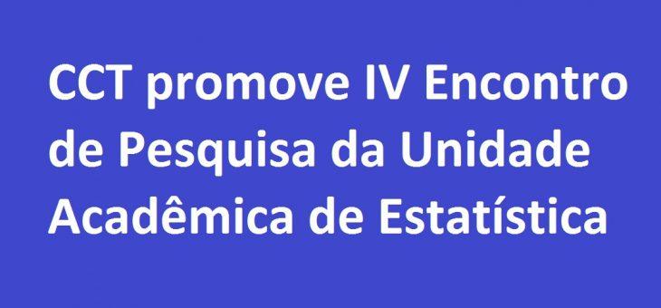 CCT promove IV Encontro de Pesquisa da Unidade Acadêmica de Estatística