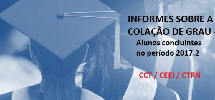 CCT dá orientações sobre a colação de grau das turmas concluintes do período 2017.2